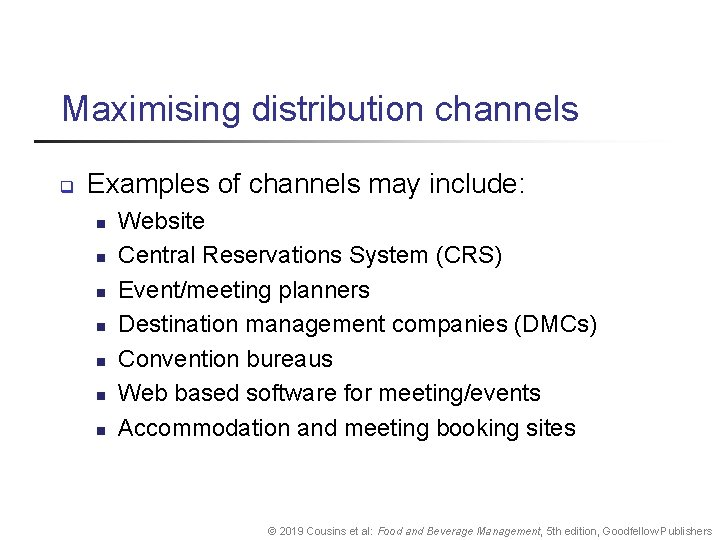 Maximising distribution channels q Examples of channels may include: n n n n Website