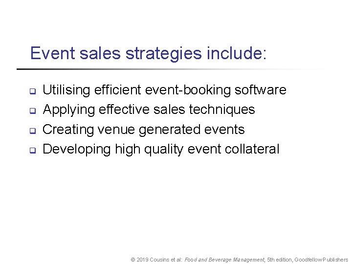 Event sales strategies include: q q Utilising efficient event-booking software Applying effective sales techniques