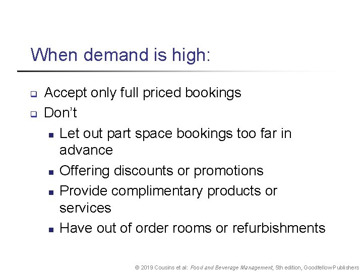 When demand is high: q q Accept only full priced bookings Don't n Let