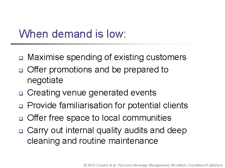 When demand is low: q q q Maximise spending of existing customers Offer promotions
