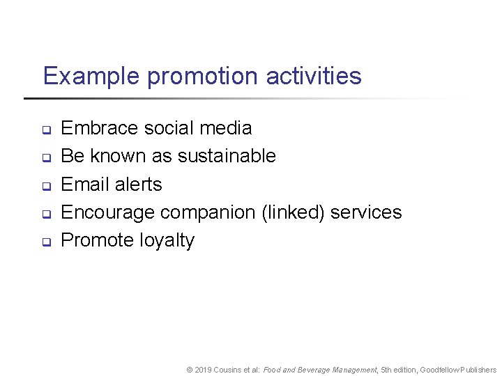 Example promotion activities q q q Embrace social media Be known as sustainable Email
