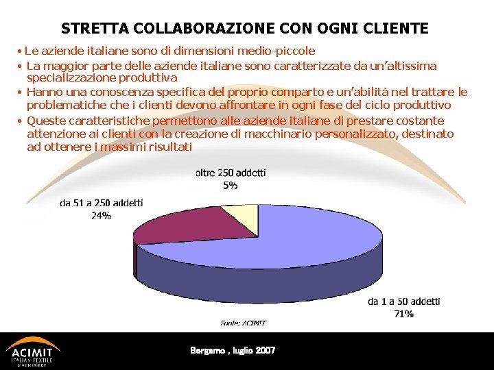 STRETTA COLLABORAZIONE CON OGNI CLIENTE • Le aziende italiane sono di dimensioni medio-piccole •