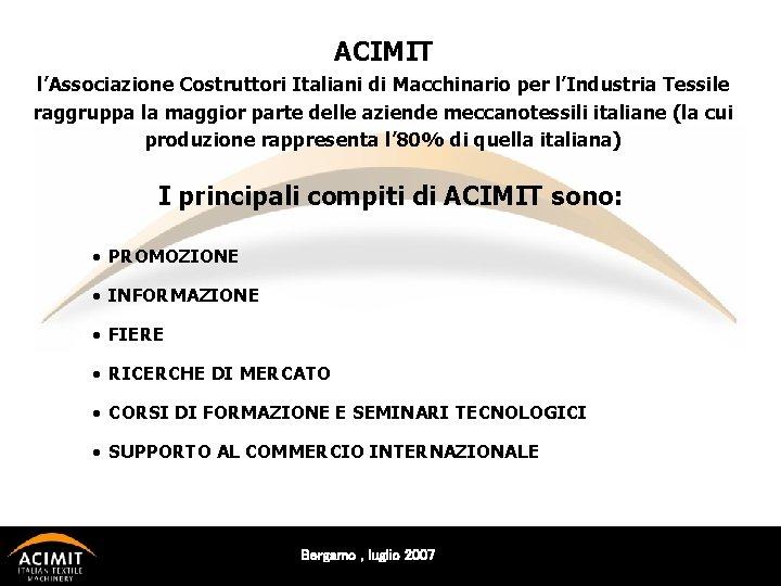 ACIMIT l'Associazione Costruttori Italiani di Macchinario per l'Industria Tessile raggruppa la maggior parte delle