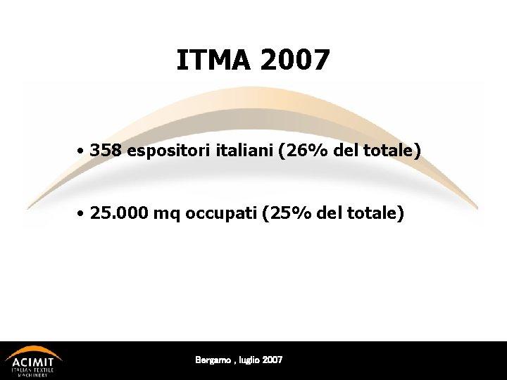 ITMA 2007 • 358 espositori italiani (26% del totale) • 25. 000 mq occupati