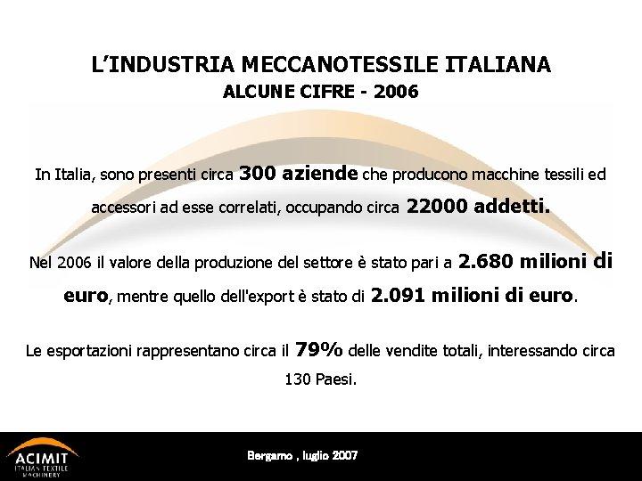 L'INDUSTRIA MECCANOTESSILE ITALIANA ALCUNE CIFRE - 2006 In Italia, sono presenti circa 300 aziende