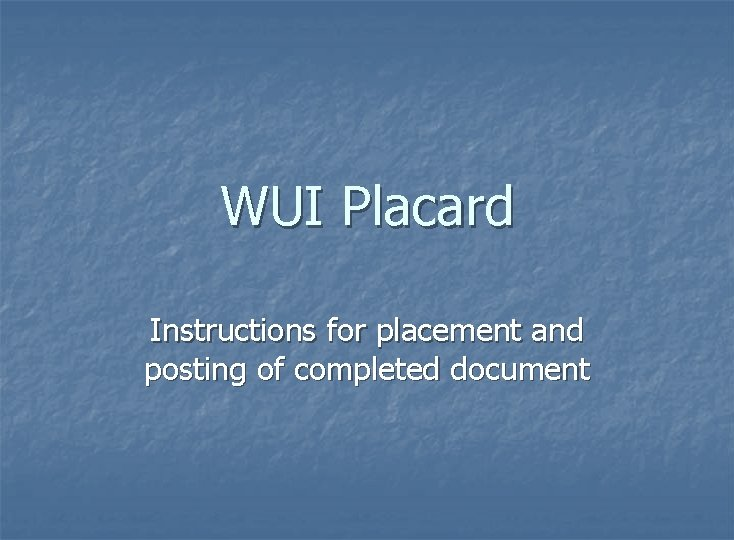 WUI Placard Instructions for placement and posting of completed document