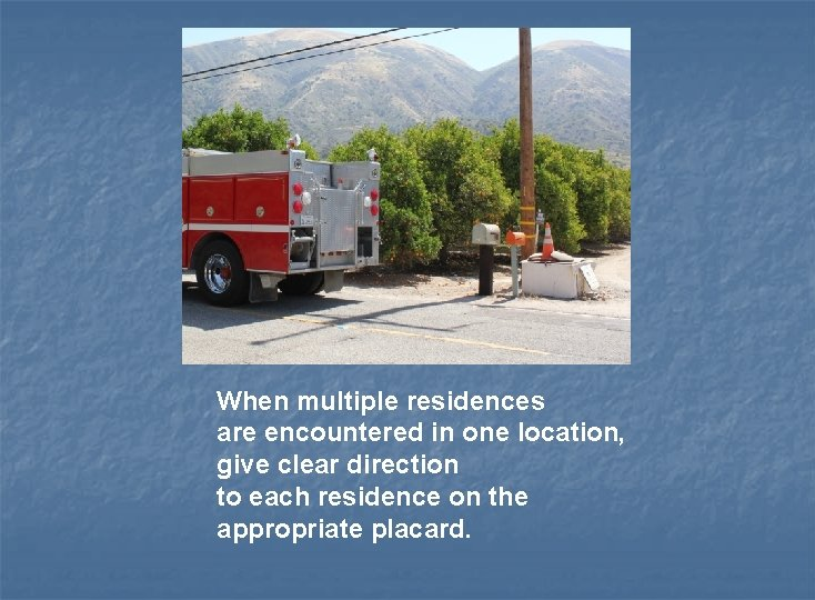 When multiple residences are encountered in one location, give clear direction to each residence