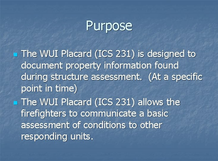 Purpose n n The WUI Placard (ICS 231) is designed to document property information