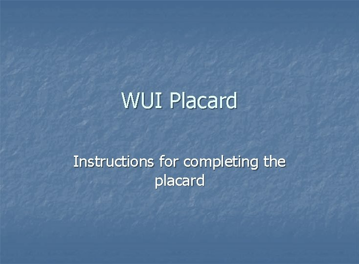 WUI Placard Instructions for completing the placard