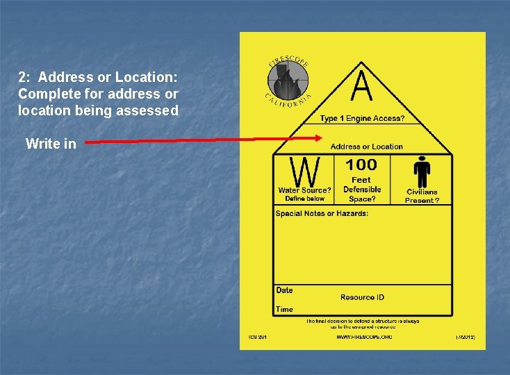 2: Address or Location: Complete for address or location being assessed Write in