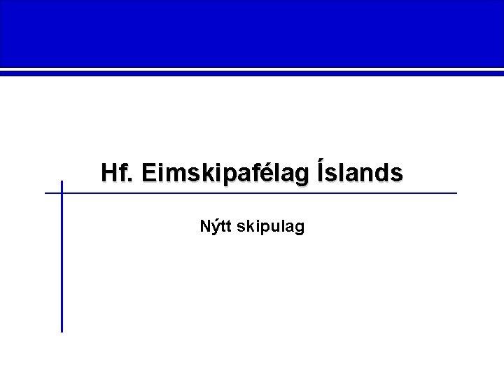 Hf. Eimskipafélag Íslands Nýtt skipulag