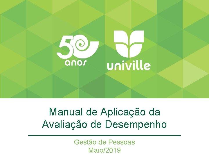 Manual de Aplicação da Avaliação de Desempenho Gestão de Pessoas Maio/2019