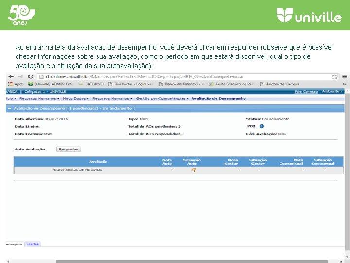 Ao entrar na tela da avaliação de desempenho, você deverá clicar em responder (observe