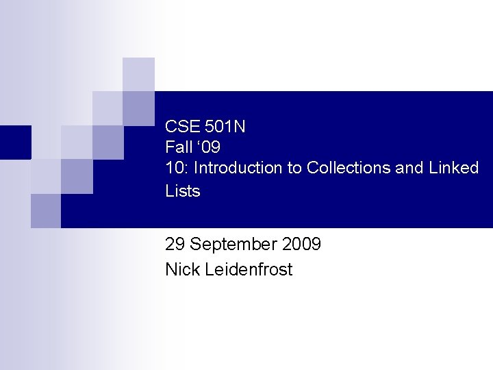 CSE 501 N Fall ' 09 10: Introduction to Collections and Linked Lists 29
