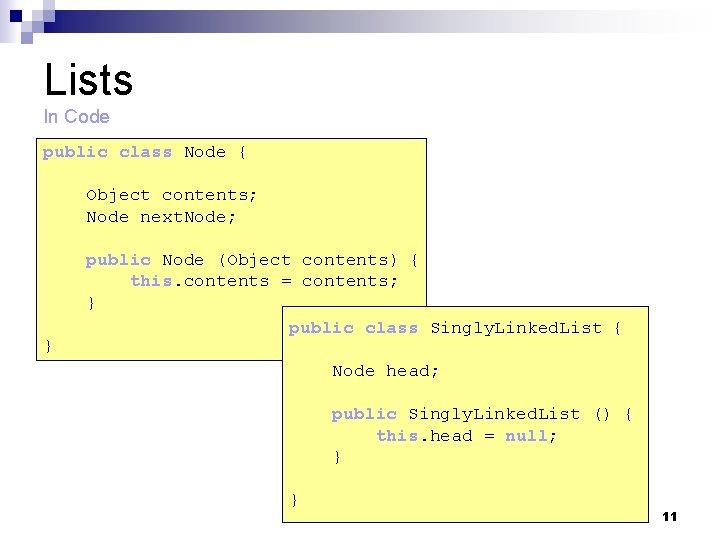 Lists In Code public class Node { Object contents; Node next. Node; } public