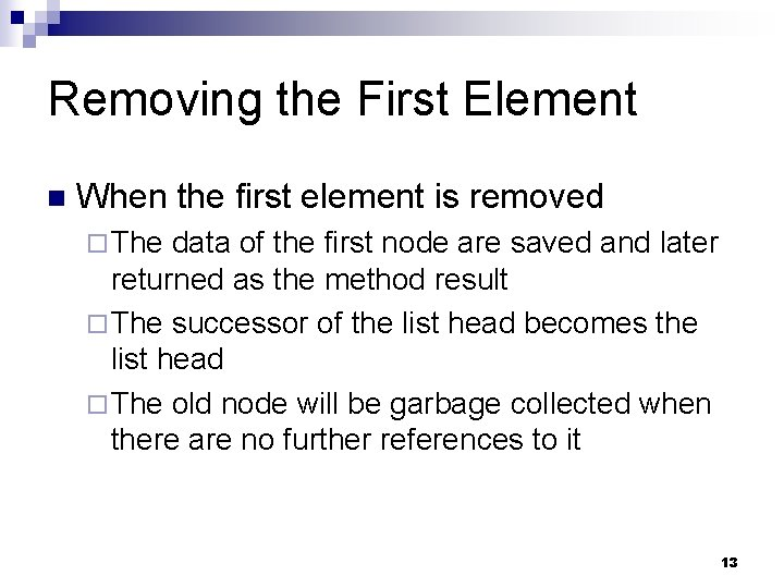 Removing the First Element n When the first element is removed ¨ The data