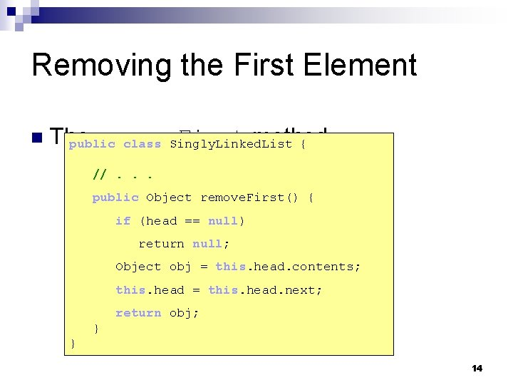 Removing the First Element n The remove. First method public class Singly. Linked. List