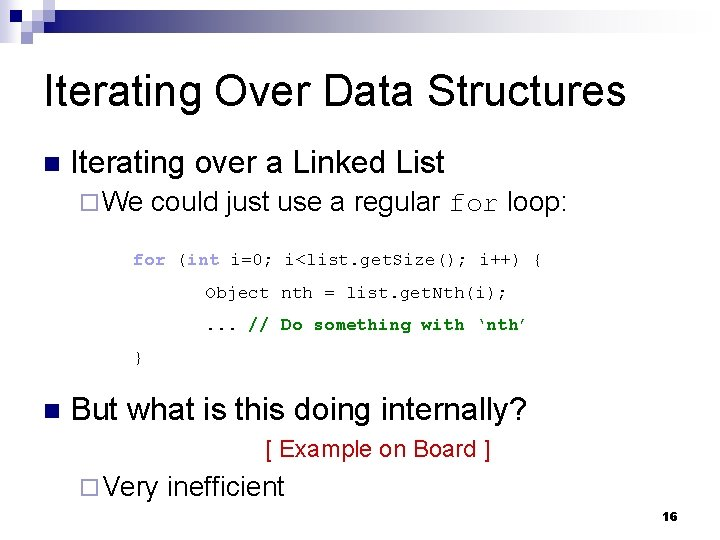 Iterating Over Data Structures n Iterating over a Linked List ¨ We could just