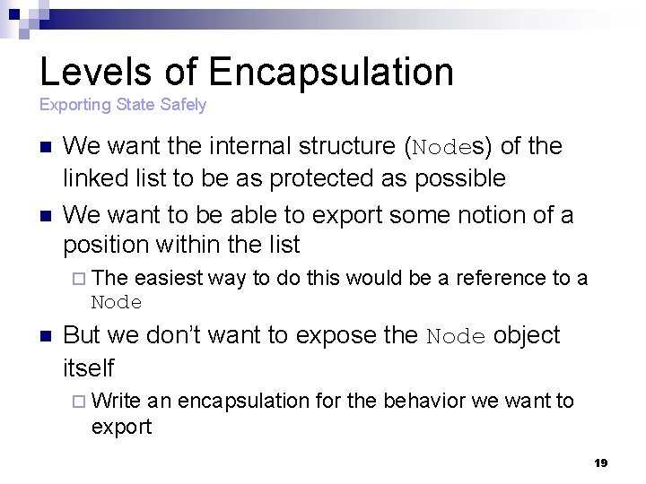 Levels of Encapsulation Exporting State Safely n n We want the internal structure (Nodes)