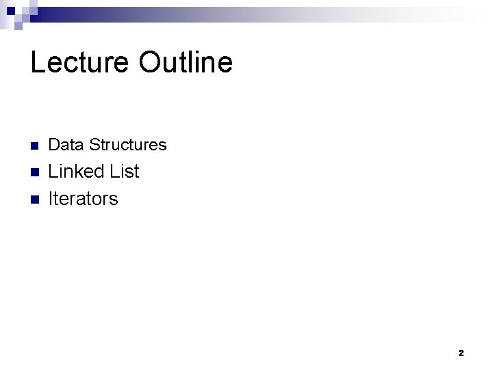 Lecture Outline n Data Structures n Linked List Iterators n 2