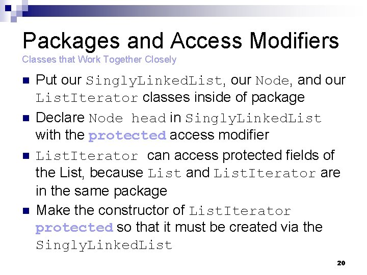 Packages and Access Modifiers Classes that Work Together Closely n n Put our Singly.