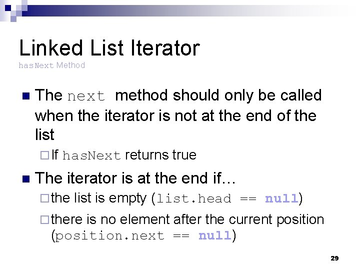 Linked List Iterator has. Next Method n The next method should only be called