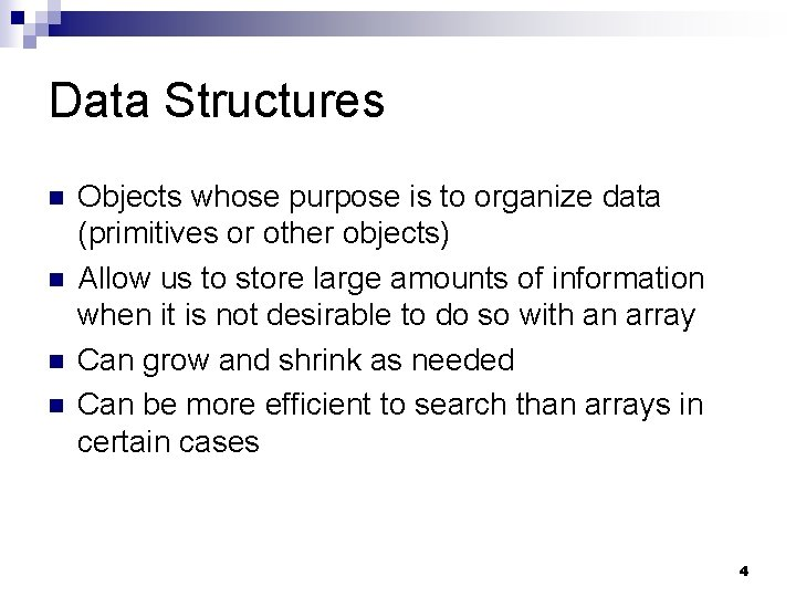 Data Structures n n Objects whose purpose is to organize data (primitives or other