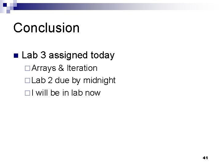 Conclusion n Lab 3 assigned today ¨ Arrays & Iteration ¨ Lab 2 due