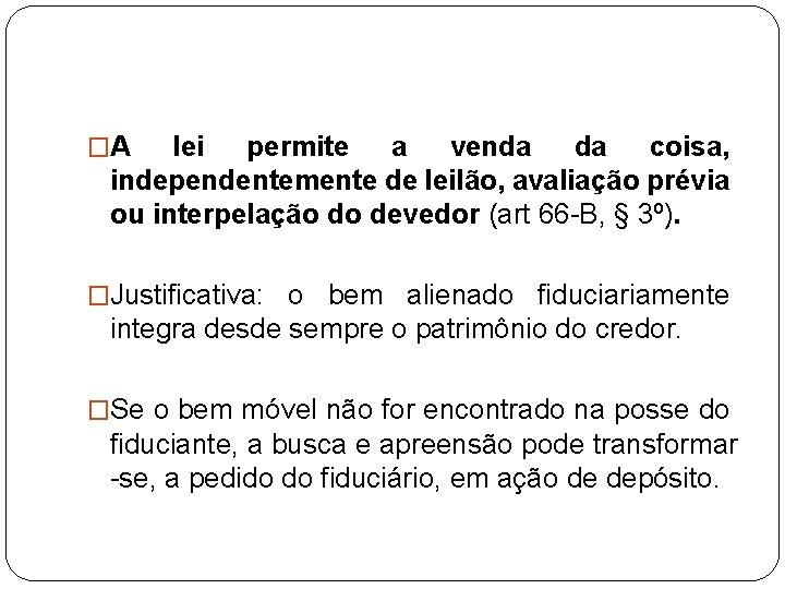 �A lei permite a venda da coisa, independentemente de leilão, avaliação prévia ou interpelação