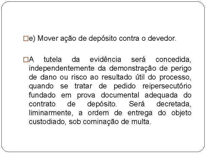 �e) Mover ação de depósito contra o devedor. �A tutela da evidência será concedida,