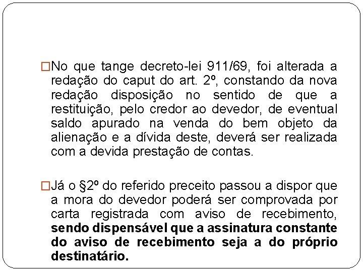 �No que tange decreto-lei 911/69, foi alterada a redação do caput do art. 2º,