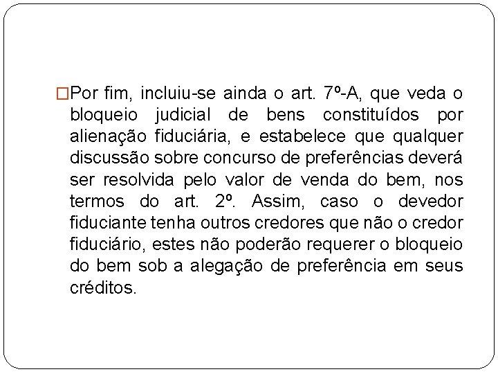 �Por fim, incluiu-se ainda o art. 7º-A, que veda o bloqueio judicial de bens