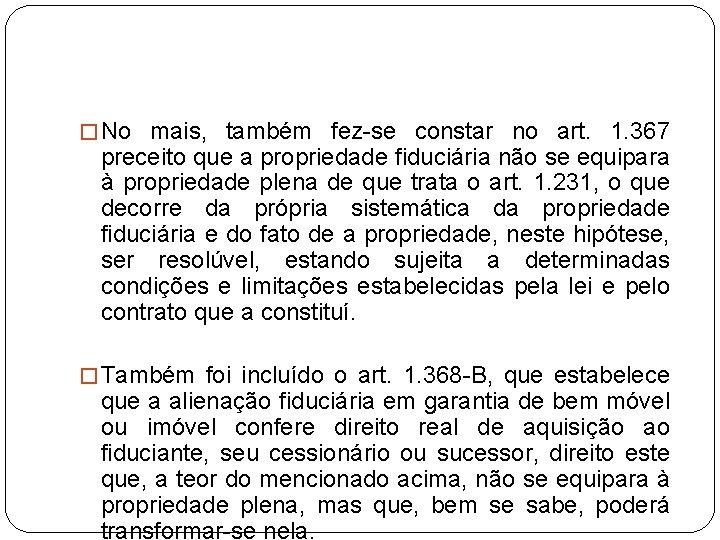 � No mais, também fez-se constar no art. 1. 367 preceito que a propriedade