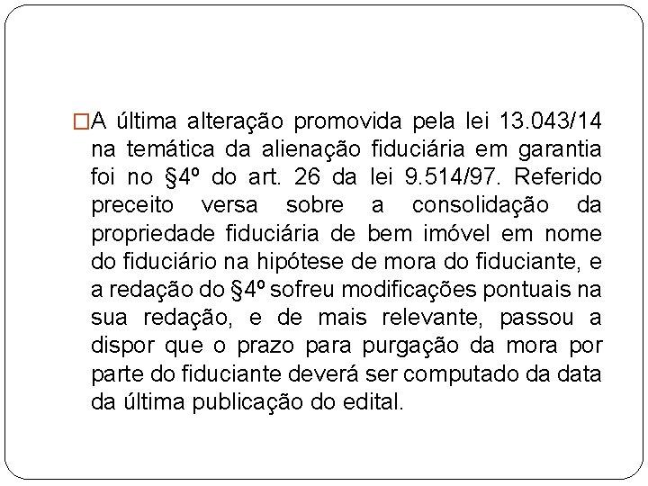�A última alteração promovida pela lei 13. 043/14 na temática da alienação fiduciária em