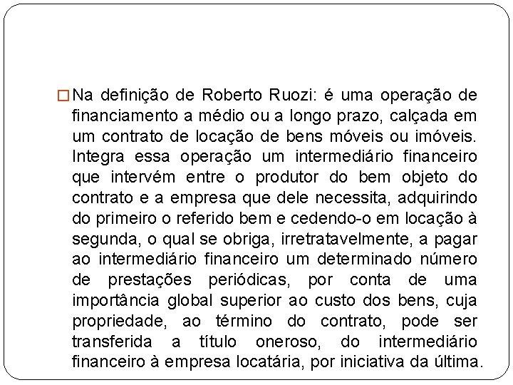 � Na definição de Roberto Ruozi: é uma operação de financiamento a médio ou