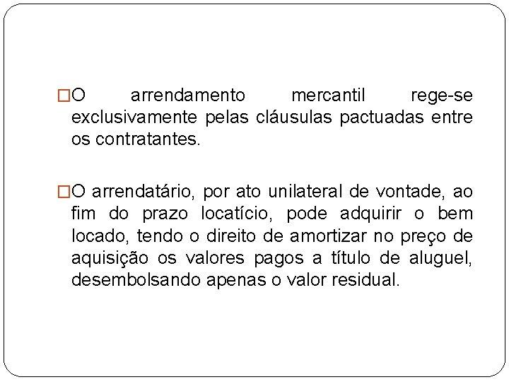 �O arrendamento mercantil rege-se exclusivamente pelas cláusulas pactuadas entre os contratantes. �O arrendatário, por