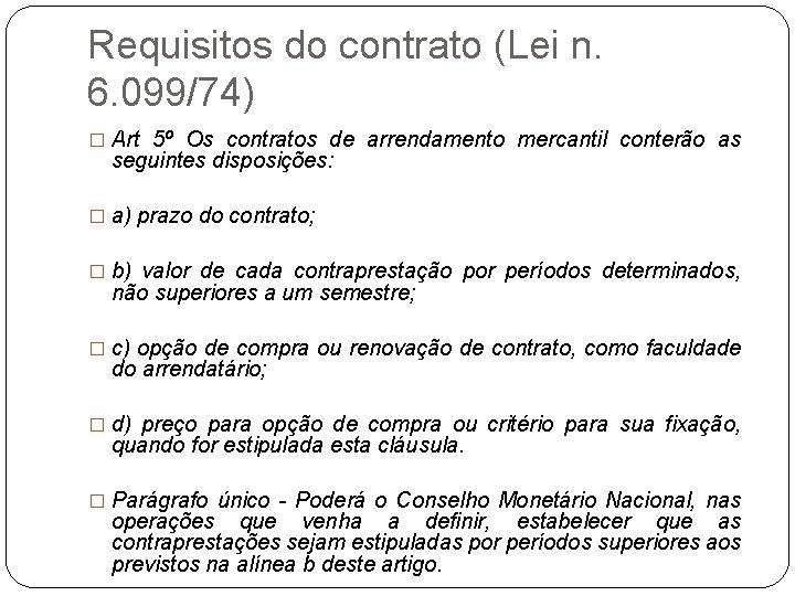 Requisitos do contrato (Lei n. 6. 099/74) � Art 5º Os contratos de arrendamento