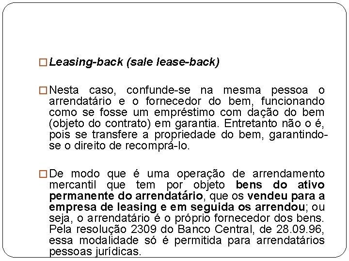 � Leasing-back (sale lease-back) � Nesta caso, confunde-se na mesma pessoa o arrendatário e