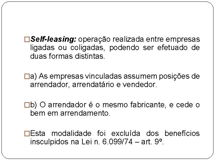 �Self-leasing: operação realizada entre empresas ligadas ou coligadas, podendo ser efetuado de duas formas