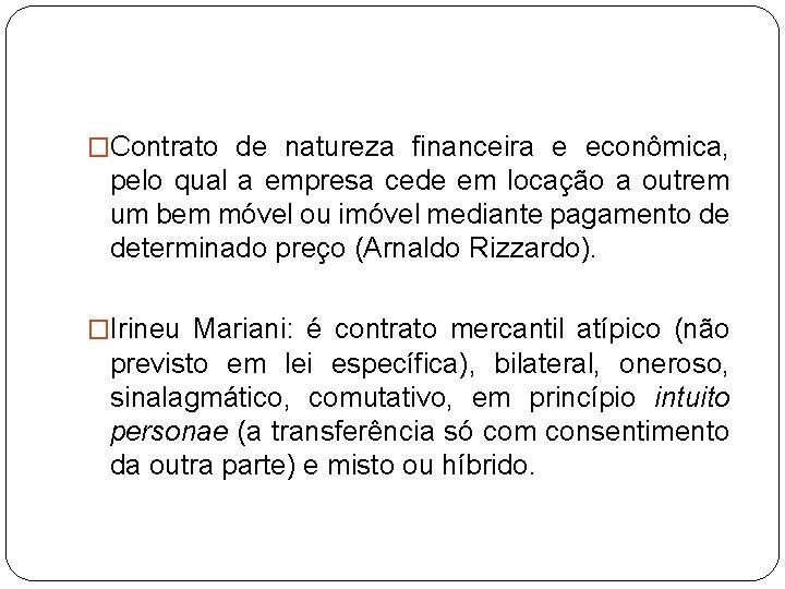 �Contrato de natureza financeira e econômica, pelo qual a empresa cede em locação a