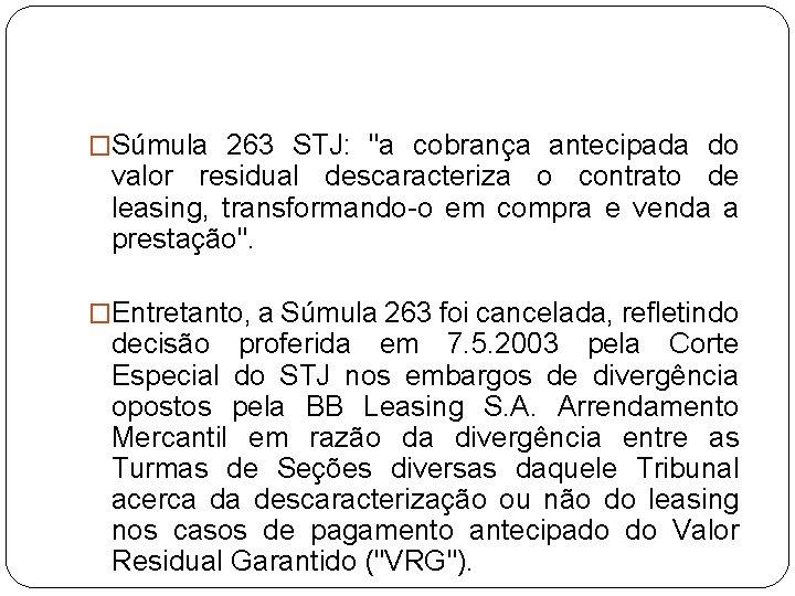 """�Súmula 263 STJ: """"a cobrança antecipada do valor residual descaracteriza o contrato de leasing,"""