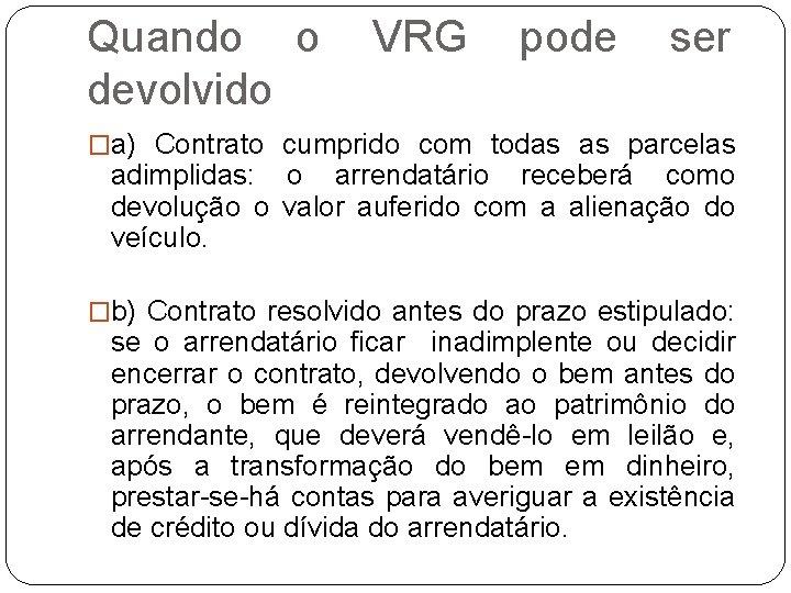 Quando o devolvido VRG pode ser �a) Contrato cumprido com todas as parcelas adimplidas: