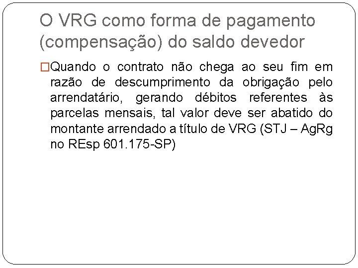 O VRG como forma de pagamento (compensação) do saldo devedor �Quando o contrato não