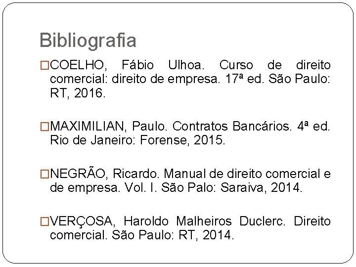 Bibliografia �COELHO, Fábio Ulhoa. Curso de direito comercial: direito de empresa. 17ª ed. São