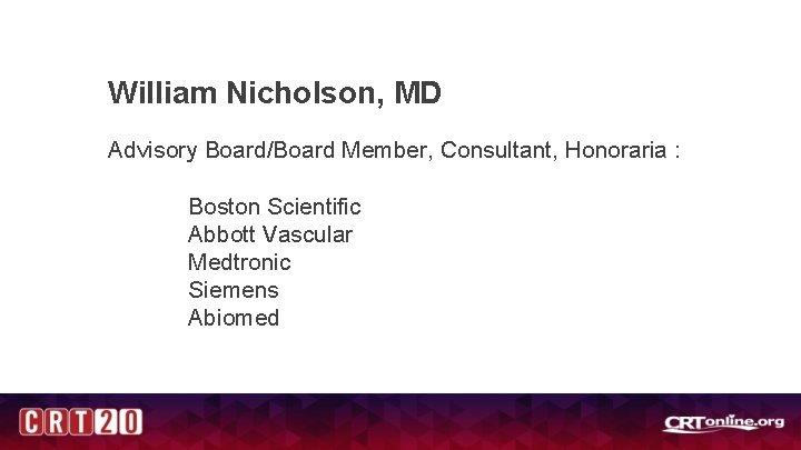 William Nicholson, MD Advisory Board/Board Member, Consultant, Honoraria : Boston Scientific Abbott Vascular Medtronic
