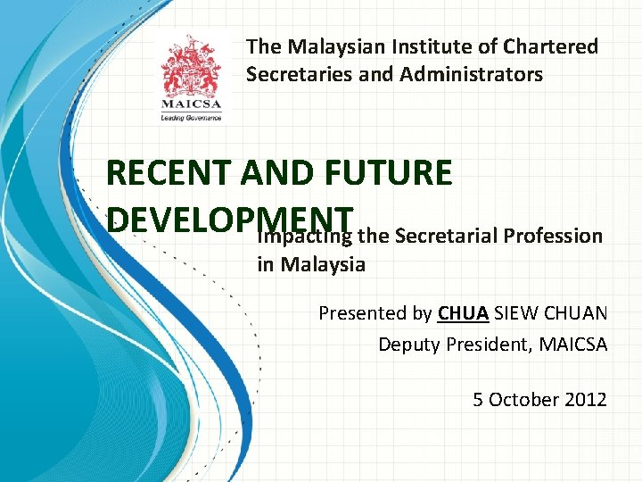 The Malaysian Institute of Chartered Secretaries and Administrators RECENT AND FUTURE DEVELOPMENT Impacting the