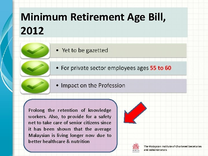 Minimum Retirement Age Bill, 2012 Prolong the retention of knowledge workers. Also, to provide