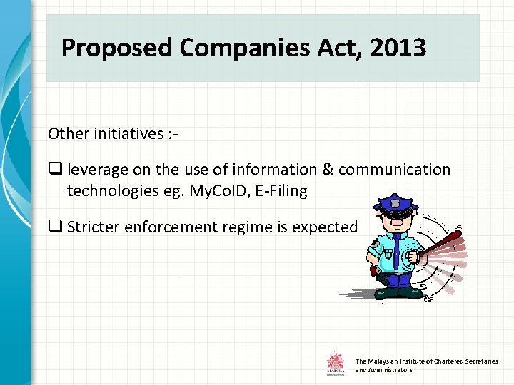 Proposed Companies Act, 2013 Other initiatives : - q leverage on the use of