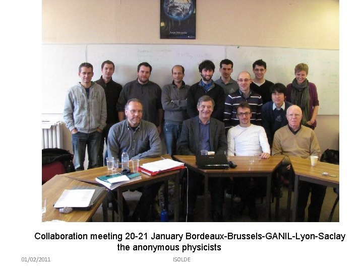 Collaboration meeting 20 -21 January Bordeaux-Brussels-GANIL-Lyon-Saclay the anonymous physicists 01/02/2011 ISOLDE
