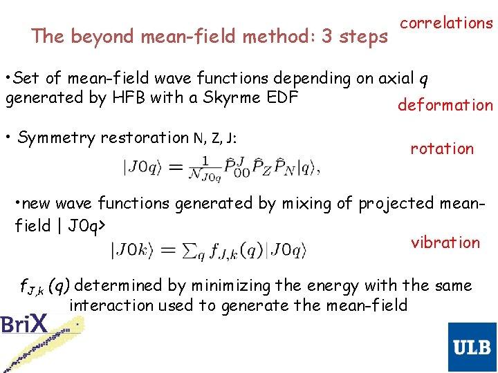 The beyond mean-field method: 3 steps correlations • Set of mean-field wave functions depending